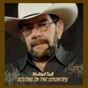 Michael Hall - Living In The Country - Music Charts Magazine - IndieWorld Country Record Report
